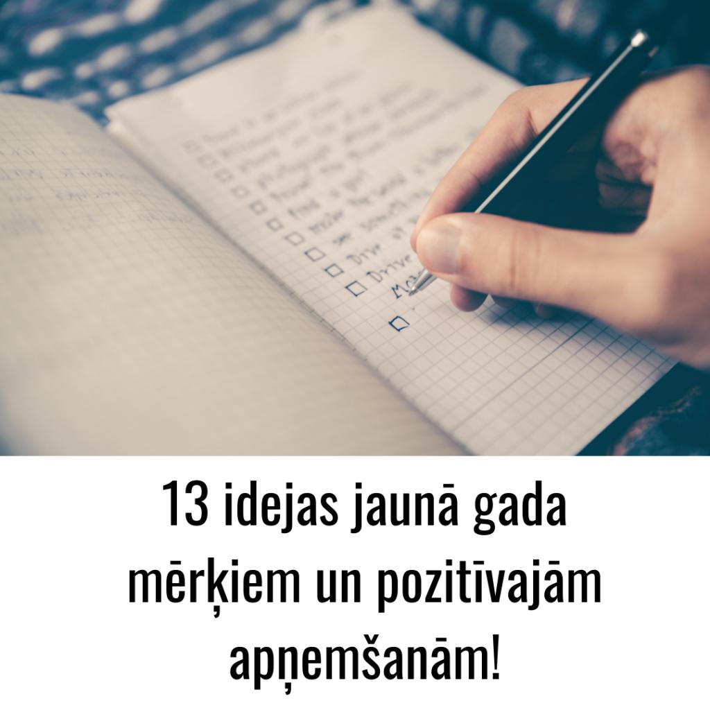 13 idejas jaunā gada mērķiem un pozitīvajām apņemšanām!