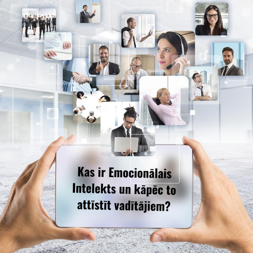 Kas ir Emocionālais Intelekts un kāpēc to attīstīt vadītājiem?